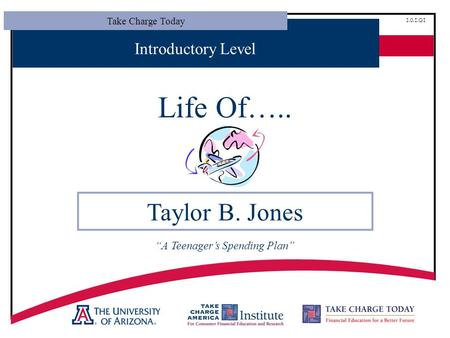 "Take Charge Today 1.0.1.G1 Introductory Level Life Of….. Taylor B. Jones ""A Teenager's Spending Plan"""