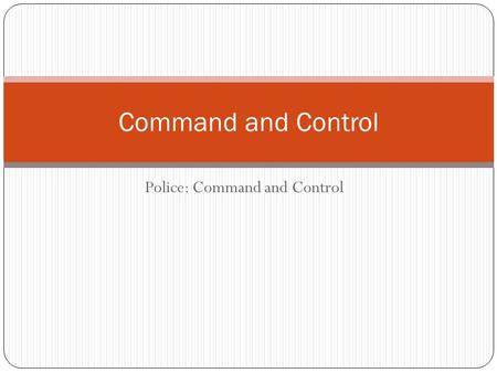 Police: Command and Control Command and Control. Today's lesson Today we are going to look at the Police command and control structure. We have spent.
