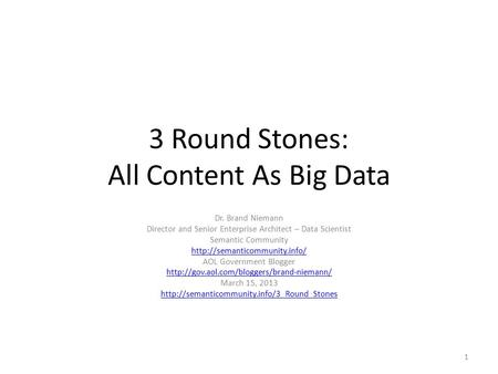 3 Round Stones: All Content As Big Data Dr. Brand Niemann Director and Senior Enterprise Architect – Data Scientist Semantic Community