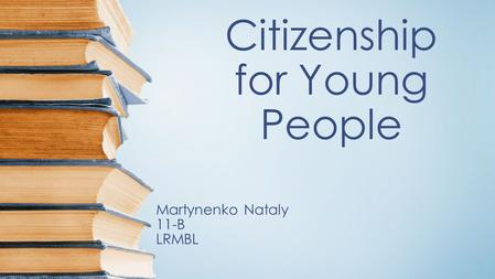 Citizenship for Young People Martynenko Nataly 11-B LRMBL.