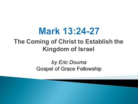 The Coming of Christ to Establish the Kingdom of Israel by Eric Douma Gospel of Grace Fellowship.