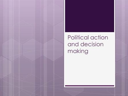 Political action and decision making. Syllabus Political action  issues that concern the community  how to take action on political issues  individual.