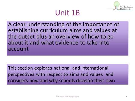 Unit 1B A clear understanding of the importance of establishing curriculum aims and values at the outset plus an overview of how to go about it and what.