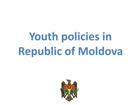 Youth policies in Republic of Moldova. Our mission and work Young people shall have real access to welfare, to influence and decision making -Elaboration.