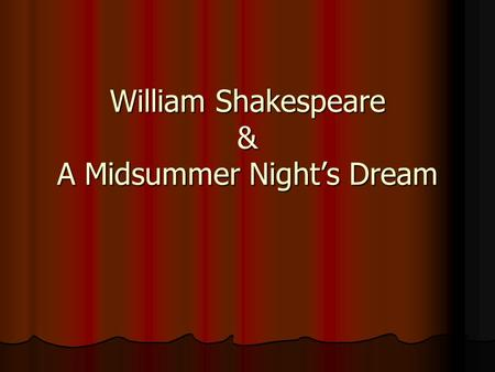 William Shakespeare & A Midsummer Night's Dream. Meet William Shakespeare Actor, director, writer and partner in a successful play company Actor, director,
