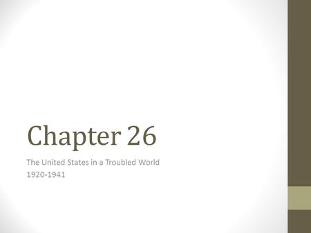 Chapter 26 The United States in a Troubled World 1920-1941.