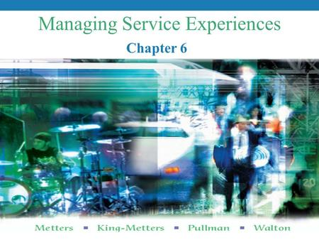 Managing Service Experiences Chapter 6. Chapter 6 – Managing Service Experiences Successful Service Operations Management, 2006, Thomson 2 Why care about.