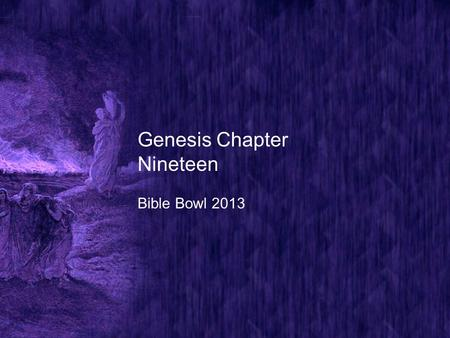 Genesis Chapter Nineteen Bible Bowl 2013. Genesis 19:1 1. Who came to Sodom at even, after Abraham had asked God to spare Sodom if ten righteous were.