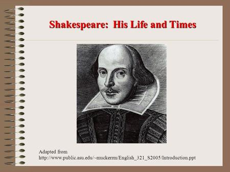 Shakespeare: His Life and Times Adapted from
