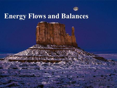 Energy Flows and Balances. Units of Measure BTU – amount of energy required to heat one pound of water, one degree Fahrenheit Calorie – amount of energy.