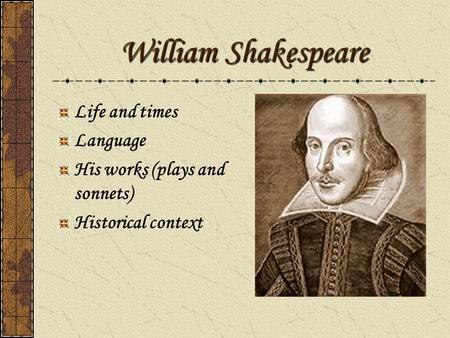 the life and works of william shakepeare The most famous of all english playwrights was born in stratford-upon-avon in 1564 william's father john was a wealthy merchant and a respectable member of the.