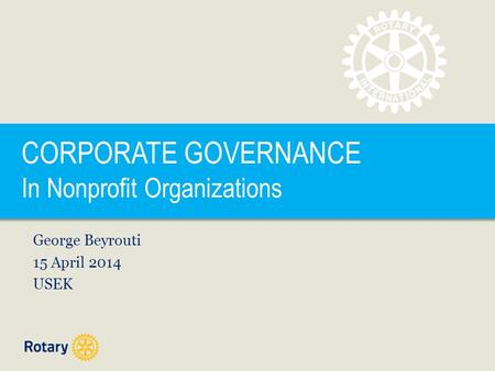 CORPORATE GOVERNANCE In Nonprofit Organizations George Beyrouti 15 April 2014 USEK.