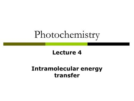 Photochemistry Lecture 4 Intramolecular energy transfer.