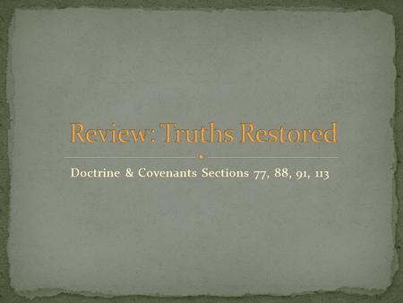 Doctrine & Covenants Sections 77, 88, 91, 113.  In his great chapter on the last days and the Millennium, Isaiah speaks of a rod, stem, and root.