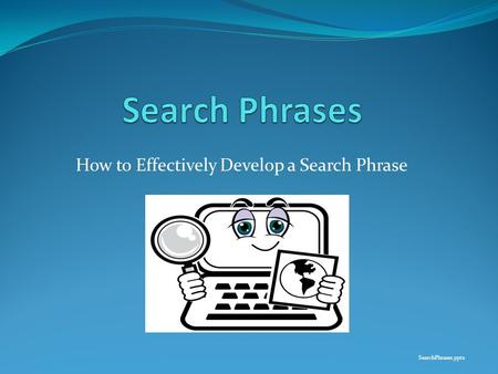 How to Effectively Develop a Search Phrase SearchPhrases.pptx.