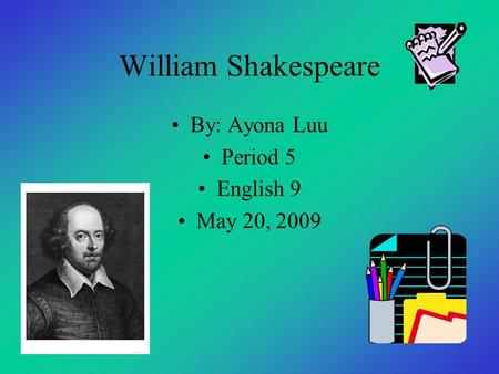 William Shakespeare By: Ayona Luu Period 5 English 9 May 20, 2009.