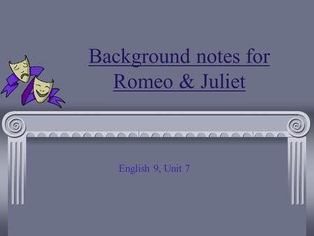 Background notes for Romeo & Juliet