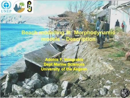 Beach modelling III: Morphodynamic models – Description Adonis F. Velegrakis Dept Marine Sciences University of the Aegean.