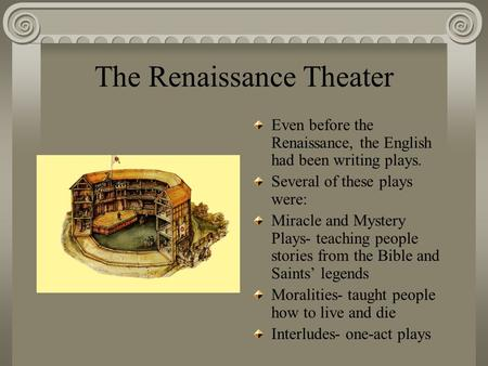 The Renaissance Theater Even before the Renaissance, the English had been writing plays. Several of these plays were: Miracle and Mystery Plays- teaching.