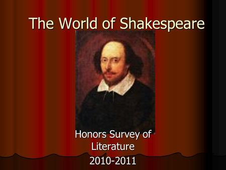 The World of Shakespeare Honors Survey of Literature 2010-2011.