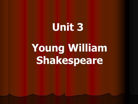 Unit 3 Young William Shakespeare. William Shakespeare: Playwright, Poet.