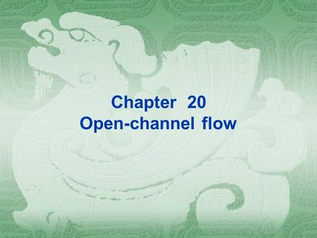Chapter 20 Open-channel flow. When one has a flow of water to convey, either to provide some at a place where there is none, or to drain where there is.