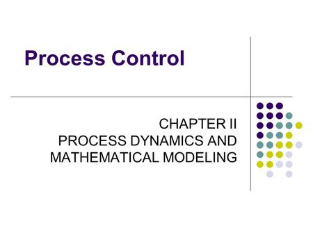 CHAPTER II PROCESS DYNAMICS AND MATHEMATICAL MODELING