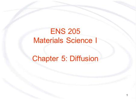 1 ENS 205 Materials Science I Chapter 5: Diffusion.