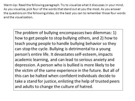 The problem of bullying encompasses two dilemmas: 1) how to get people to stop bullying others, and 2) how to teach young people to handle bullying behavior.