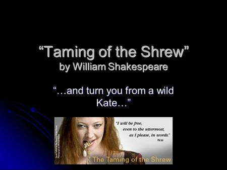 """Taming of the Shrew"" by William Shakespeare ""…and turn you from a wild Kate…"""