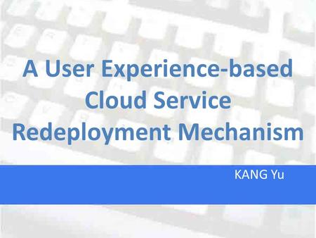 A User Experience-based Cloud Service Redeployment Mechanism KANG Yu.