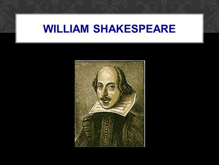 WILLIAM SHAKESPEARE. THE EARLY YEARS Born in April 1564 in Stratford on Avon Parents John and Mary Arden Shakespeare Seven brothers and sisters His father.
