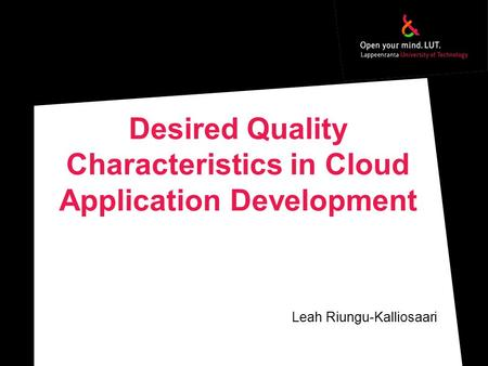 Desired Quality Characteristics in Cloud Application Development Leah Riungu-Kalliosaari.