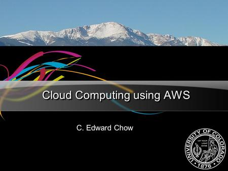 Cloud Computing using AWS C. Edward Chow. Advanced Internet & Web Systems chow2 Outline of the Talk Introduction to Cloud Computing AWS EC2 EC2 API A.