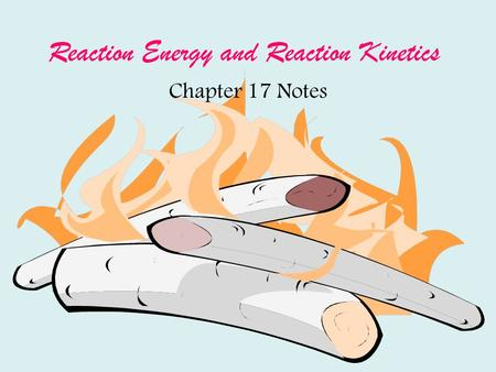 Reaction Energy and Reaction Kinetics Chapter 17 Notes.