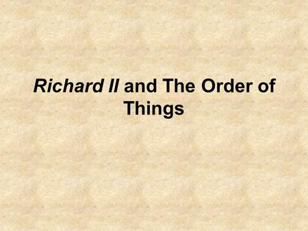 Richard II and The Order of Things. First Order of Business : Taming Test How would you rate the difficulty level of the Taming scantron test? A) Very.