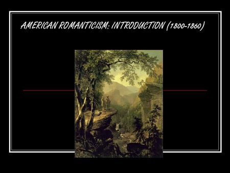 an introduction to the history of american romanticism The romantic period (1813), the history of the peninsular war (1823–32) anglo-american modernism: pound, lewis, lawrence, and eliot.