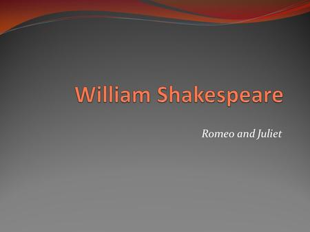 Romeo and Juliet. The Life of William Shakespeare Lived from 1564-1616 Born in Stratford-On-Avon Near London, England Married to Anne Hathaway Had 3 Children.