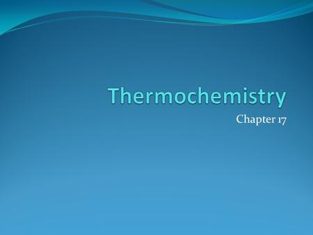 Thermochemistry Chapter 17.