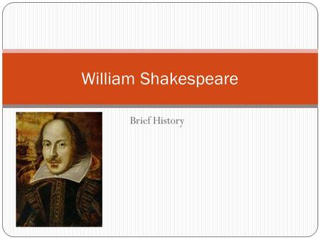 Brief History William Shakespeare. Early Life Parents John Shakespeare and Mary Arden Baptized 26 April 1564 in Stratford-upon-Avon Birthday unknown Married.