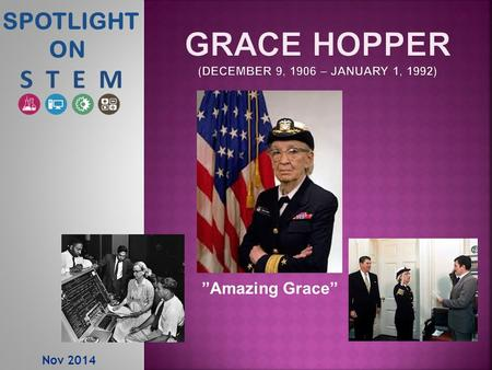 "Nov 2014 SPOTLIGHT ON ""Amazing Grace"".  1934 - First woman to graduate from Yale with a PhD in Mathematics.  1943 - Joins the Navy as an officer after."