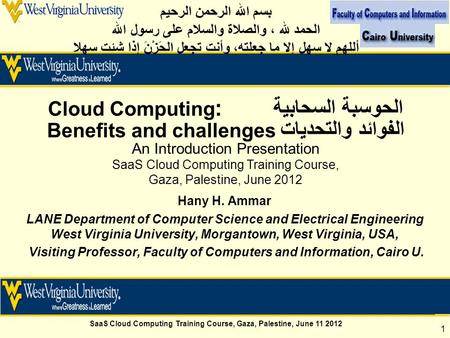 SaaS <strong>Cloud</strong> <strong>Computing</strong> Training Course, Gaza, Palestine, June 11 2012 1 Hany H. Ammar LANE Department of <strong>Computer</strong> Science and Electrical Engineering West.