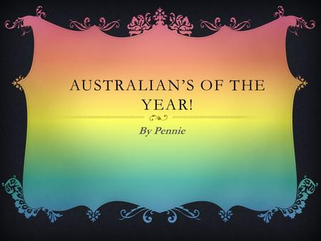 AUSTRALIAN'S OF THE YEAR! By Pennie. ITA BUTTROSE Australian of the year!!