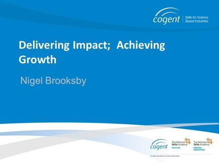 Nigel Brooksby Delivering Impact; Achieving Growth.