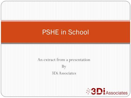 An extract from a presentation By 3Di Associates PSHE in School.