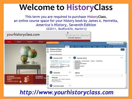 This term you are required to purchase HistoryClass, an online course space for your history book by James A. Henretta, America's History, Seventh Edition.
