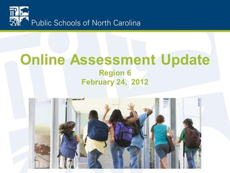 Online Assessment Update Region 6 February 24, 2012.