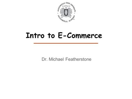 Dr. Michael Featherstone Intro to E-Commerce. Introduction: Administrative details Tools. My course website =