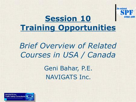Session 10 Training Opportunities Brief Overview of Related Courses in USA / Canada Geni Bahar, P.E. NAVIGATS Inc.