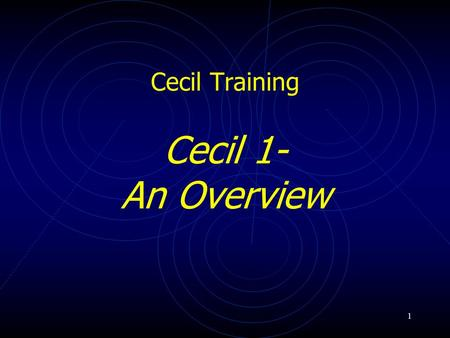 1 Cecil Training Cecil 1- An Overview. 2 Seminar Objectives What is Cecil? A Brief History of Cecil Utilization of Cecil within UoA Functions Available.